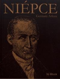 Germain Arfeux - Nicéphore Niépce - L'homme qui tua le temps.