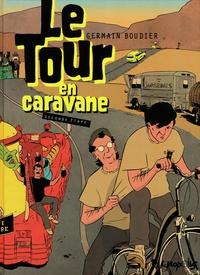 Germain Boudier - Le Tour en caravane Tome 2 : Seconde étape.