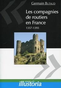 Germain Butaud - Les compagnies de routiers en France (1357-1393).