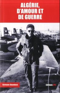 Germain Chambost - Algérie, d'amour et de guerre.