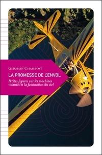 Germain Chambost - La promesse de l'envol - Petites figures sur les machines volantes et la fascination du ciel.