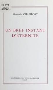 Germain Chambost - Un bref instant d'éternité.