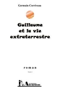 Germain Corriveau - Guillaume et la vie extraterrestre.