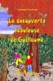 Germain Corriveau - La découverte fabuleuse de Guillaume.