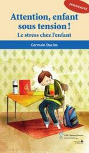 Germain Duclos - Attention, enfant sous tension ! - Le stress chez l'enfant.