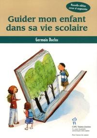 Germain Duclos - Guider mon enfant dans sa vie scolaire.