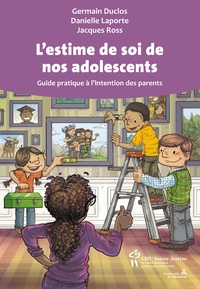 Germain Duclos et Danielle Laporte - L'estime de soi de nos adolescents - Guide pratique à l'intention des parents.