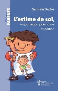 Germain Duclos - L'estime de soi, un passeport pour la vie - 3e édition.