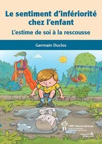 Germain Duclos - Le sentiment d'infériorité chez l'enfant - L'estime de soi à la rescousse.