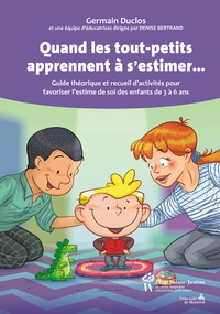 Germain Duclos et Denise Bertrand - Quand les tout-petits apprennent à s'estimer... - Guide théorique et recueil d'activités pour favoriser l'estime de soi des enfants de 3 à 6 ans.