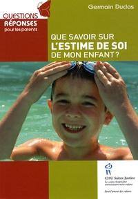 Germain Duclos - Que savoir sur l'estime de soi de mon enfant ?.