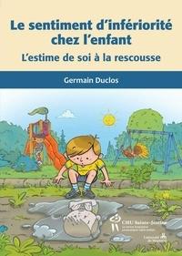 Germain Duclos - Sentiment d'infériorité chez l'enfant (Le) - L'estime de soi à la rescousse.