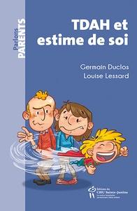 Germain Duclos et Louise Lessard - TDAH et estime de soi - A la rescousse des parents et des enfants.