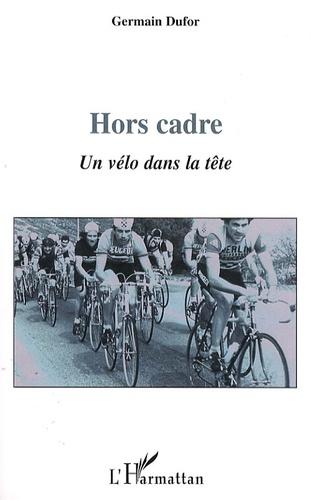 Germain Dufor - Hors cadre - Un vélo dans la tête.