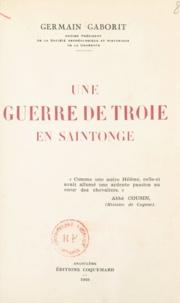 Germain Gaborit - Une guerre de Troie en Saintonge.