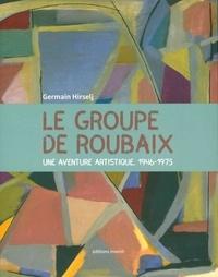Germain Hirselj - Le Groupe de Roubaix - Une aventure artistique, 1946-1975.