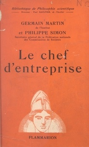 Germain Martin et Philippe Simon - Le chef d'entreprise - Évolution de son rôle au XXe siècle.
