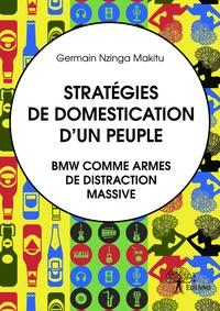 Germain Nzinga Makitu - Stratégies de domestication d'un peuple - BMW comme armes de distraction massive.