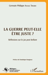 Germain Philippe Assale Tingo - La guerre peut-elle être juste ? - Réflexions sur le jus post bellum.
