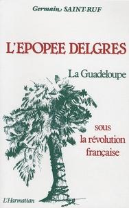 Germain Saint-Ruf - L'Epopée Delgres - La Guadeloupe sous la Révolution française, 1789-1802.