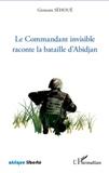 Germain Sehoue - Le Commandant invisible raconte la bataille d'Abidjan.