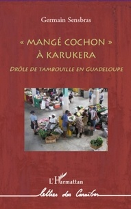 "Germain Sensbras - ""Mangé cochon"" à Karukéra."