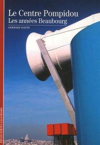 Germain Viatte - Le Centre Pompidou - Les années Beaubourg.