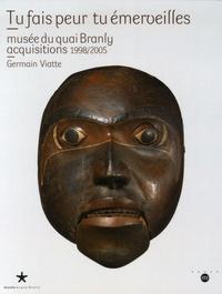 Germain Viatte - Tu fais peur tu émerveilles - Musée du Quai Branly, acquisitions 1998/2005.