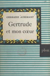Germaine Acremant - Gertrude et mon cœur.