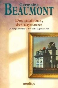 Germaine Beaumont - Des maisons, des mystères - La Harpe irlandaise - Les Clefs - Agnès de rien.