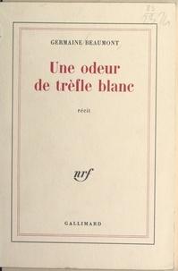 Germaine Beaumont - Une odeur de trèfle blanc.