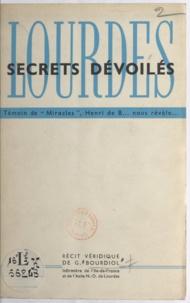 Germaine Bourdiol - Lourdes, secrets dévoilés - Témoin de miracles, Henri de B... nous révèle.