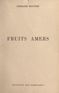 Germaine Bouyssié - Fruits amers.