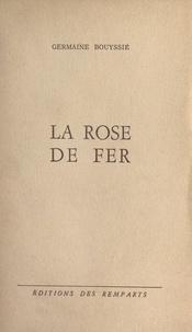 Germaine Bouyssié - La rose de fer.