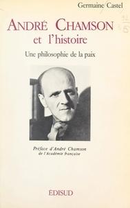 Germaine Castel et André Chamson - André Chamson et l'histoire - Une philosophie de la paix.