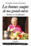 Germaine Cousin-Zermatten - Les bonnes soupes de nos grands-mères - Saines et vivifiantes.