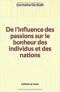 Germaine de Staël - De l'influence des passions sur le bonheur des individus et des nations.
