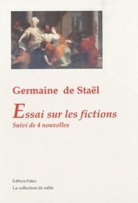 Germaine de Staël-Holstein - Essai sur les fictions - Suivi de quatre nouvelles.