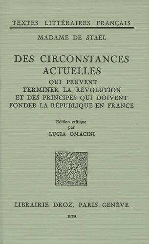 Germaine de Staël-Holstein et Lucia Omacini - Les circontances actuelles qui peuvent terminer la révolution et des principes qui doivent fonder la République en France.