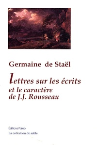 Germaine de Staël-Holstein - Lettres sur les écrits et le caractère de Jean-Jacques Rousseau.