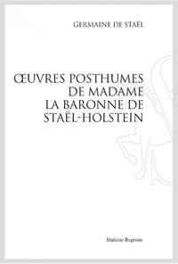 Germaine de Staël-Holstein - Oeuvres posthumes de Madame la baronne de Staël-Holstein - Réimpression de l'édition de Paris, 1861.