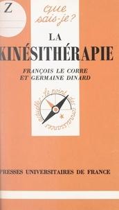 Germaine Dinard et François Le Corre - La kinésithérapie.