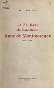 Germaine Ganier et Abel Miroglio - La politique du connétable Anne de Montmorency (1547-1559).