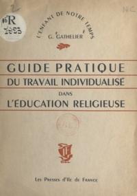 Germaine Gathelier et  Dedeban - Guide pratique du travail individualisé dans l'éducation religieuse.