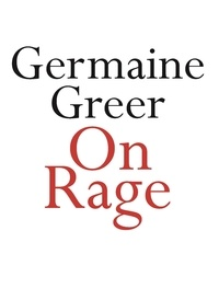 Germaine Greer - On Rage.