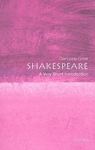 Germaine Greer - Shakespeare : a very short introduction.