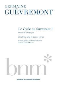 Germaine Guèvremont et David Décarie - Le Cycle du Survenant 1, édition critique - En pleine terre et autres textes.
