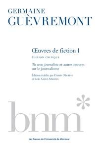 Germaine Guèvremont et David Décarie - Oeuvres de fiction 1, édition critique - Tu seras journaliste et autres oeuvres sur le journalisme.