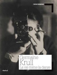 Germaine Krull - La vie mène la danse.