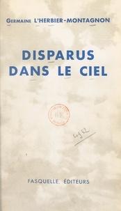 Germaine L'Herbier-Montagnon et René Michel Chambe - Disparus dans le ciel - Souvenirs de la mission de recherches des morts et disparus de l'Armée de l'Air.